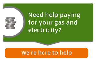 Need help paying for your gas and electricity? We're here to help